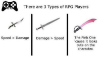 Club, Memes, and Ps4: There are 3 Types of RPG Players  Speed Damage  Damage Speed  The Pink One  'cause it looks  cute on the  character. 😂😂 ~~~~~~~~~~~~~~~~~~~~~~~~~~~~~~~~~~👊🏻TAG your HOMIES👊🏻 ~~~~~~~~~~~~~~~~~~~~~~~~~~~~~~~~~~ Like for good luck ignore for bad luck 👌🏼check out my youtube - in bio Partner- @_.rize.xnuclear._ My backup- @gaming._.club My clan- @rize_above.all Support appreciated😉 👌🏼 Tags 🚫 IGNORE 🚫 cod blackops2 codmeme codmemes memes xbox xbox360 xboxone xbl playsation ps4 psn games gaming bo3 callofduty treyarch optic blackops3 caulofduty memesaremee BallistaAlliance pokemongo csgo gamingmemes bf1