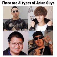 Asian, Friends, and Hustler: There are  4 types of Asian Guys  IGOAZINneverDie True or No?? Tag your friends. 😂😂😂 The Asian Clubber-Raver, the Kpop, the Nerdy-Gamer-Otaku, or the Thug-Hustler. 😂😂 boba beenasian beenazn asianpersuasion asianmovement aznmovement asians asian asianparents growingupasian asianproblems asiansneverdie aznneverdie asianguy asiangirl asianbabes asianbabe comedy lol asianmemes memes meme bts bigbang twice btsarmy jaypark kpop pho sriracha