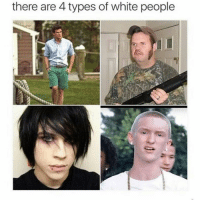 Memes, White People, and Yo: there are 4 types of white people Yo how accurate is this 😂😂