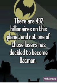 Seriously guys...step up your game.   #gothamcitymemes  -Alfred: There are 492  billionaires on this  planet and not one of  those losers has  decided to become  Batman  whisper Seriously guys...step up your game.   #gothamcitymemes  -Alfred