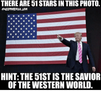Memes, Stars, and World: THERE ARE 51 STARS IN THIS PHOTO  KEEPAMERICA UA  HINT: THE 51ST IS THE SAVIOR  OFTHE WESTERN WORLD Would you look at that
