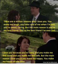 The greatest relationship of all time. #HIMYM https://t.co/A6Q7OUNnFK: There are a million reasons why I love you. You  make me laugh, you take care of me when I'm sick  you're sweet, caring. But the main reason is you're  my best friend. You're the best friend I've ever had.  I love you because you're funny and you make me  feel loved and you make me feel safe. But the mairn  reason I love you is you make me happy. You make  me happy all the time.  How I Met Your Mother Quotes The greatest relationship of all time. #HIMYM https://t.co/A6Q7OUNnFK