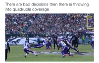 Bad, Nfl, and Decisions: There are bad decisions then there is throwing  into quadruple coverage  Fox NFL  87 Usually not a great idea...