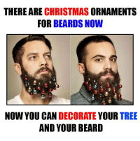Tag a friend with a beard and challenge them  Lets start a #ChristmasBeardChallenge 😜😂😁: THERE ARE CHRISTMAS  ORNAMENTS  FOR  BEARDS NOW  NOW YOU CAN  DECORATE  YOUR  TREE  AND YOUR BEARD Tag a friend with a beard and challenge them  Lets start a #ChristmasBeardChallenge 😜😂😁