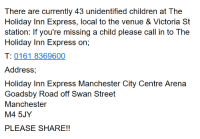 Children, Memes, and Express: There are currently 43 unidentified children at The  Holiday Inn Express, local to the venue & Victoria St  station: If you're missing a child please call in to The  Holiday Inn Express on,  T: 0161 8369600  Address,  Holiday Inn Express Manchester City Centre Arena  Goadsby Road off Swan Street  Manchester  M4 5JY  PLEASE SHARE!!