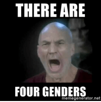 If Star Trek the Next Generation was Re-Made Today: THERE ARE  FOUR GENDERS  memegenerator. net If Star Trek the Next Generation was Re-Made Today