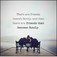 Family, Friends, and Memes: There are friends,  there's family, and then  there are friends that  become family.  www RINCEEA.coM Your friends can be your family too. Motivation Inspire Positive Greatness PrinceEa Gratefulness Liveinthemoment