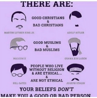 I think this is pretty relevant with the muslimban -leila feminism: THERE ARE:  GOOD CHRISTIANS  BAD CHRISTIANS  MARTIN 1UTHER KING JR  ADOLF HITLER  GOOD MUSLIMS  TOO BAD MUSLIMS  MALCOM X  OSAMA BIN LADEN  PEOPLE WHO LIVE  WITHOUT RELIGION  & ARE ETHICAL...  ARE NOT ETHICAL  BILL GATES  JOSEPH STALIN  YOUR BELIEFS DON'T  MM ARE YOU A GooD OR RAD PERSON I think this is pretty relevant with the muslimban -leila feminism