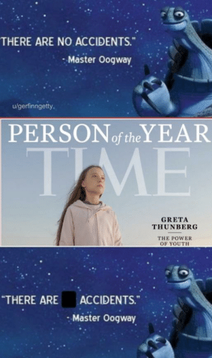 """Hong Kong protesters: THERE ARE NO ACCIDENTS.""""  - Master Oogway  u/gerfinngetty.  PERSONof theYEAR  TIME  GRETA  THUNBERG  THE POWER  OF YOUTH  """"THERE ARE  ACCIDENTS.""""  Master Oogway Hong Kong protesters"""