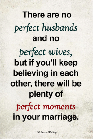 Marriage, Memes, and 🤖: There are no  perfect husbands  and no  perfect wives,  but if you'll keep  believing in each  other, there will be  plenty of  perfect moments  in your marriage.  LifeLearnedFeelings <3