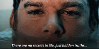 Life, Hidden, and Secrets: There are no secrets in life, just hidden truths...