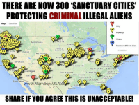 "Memes, New York, and Flo: THERE ARE NOW 300 ""SANCTUARY CITIES'  PROTECTING CRIMINAL ILLEGALALIENS  Map Satellite  City  ONTARIO  County  State  RTH  AKOTA  MONTANA  MINN  Removed from List  SOUTH  CO  DAKOTA  CIS ORG  ON  ICHIGAN  DAHO  WYOMIN  NEBR  ILLIN  New York  ND  NEVADA  UTAH  DENJ  WEST  MISSOURI  VIRGINIA  KENTUCKY  VIRGINIA  as Vegas  NORTH  OKLAHOMA  TENNES  CAROLINA  ARKANSAS  Los  AA  ARIZ  SOUTH  MISSISSIPP  CAROLINA  ALABAMA  San Diego  GEORGIA  rsUSAEC  LOU STA  Houston  FLO  SHARE IF YOU AGREE THIS IS UNACCEPTABLE! Are you voting next month?  Find your election day polling place HERE=> bit.ly/2dOAVZd"
