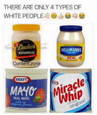 "THERE ARE ONLY 4 TYPES OF  WHITE PEOPLE  ""BRING OUTTHE BEST.  HELLMANNS  MAYONNAISE  REAL  MAYONNAISE  Content Zone  iracle  KRAFT  KRAFT  MAYCY  REAL MAYO  original  REAL MAYONNAISE Pretty Much"