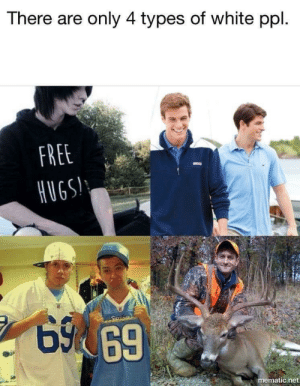 Is this..?: There are only 4 types of white ppl.  FREE  HUGS!'  69 69  mematic.net Is this..?