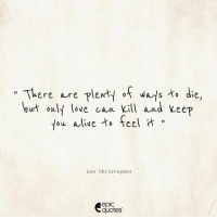 "Alive, Friends, and Love: ""There are plerty of ways  u only love can kill an  die,  I1  You alive to feel汁""  Leo Christopher  epic  quotes #1978 #heartbreak  Suggested by Anvesha from New Delhi, India Tag your friends who have been through this!"