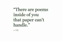"""Poems, Paper, and You: """"There are poems  inside of you  that paper can't  handle."""""""