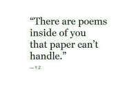 """Poems, Paper, and You: """"There are poems  inside of you  that paper can't  handle.""""  -Y.Z"""