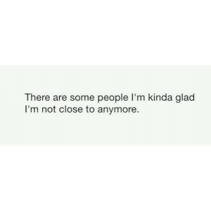 Net, Glad, and Href: There are some people I'm kinda glad  I'm not close to anymore. https://iglovequotes.net/