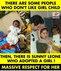 Memes, Respect, and Girl: THERE ARE SOME PEOPLE  WHO DON'T LIKE GIRL CHILD  THEN, THERE IS SUNNY LEONE  WHO ADOPTED A GIRL  MASSIVE RESPECT FOR HER 🙏🏻🙏🏻