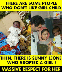 Memes, Respect, and Girl: THERE ARE SOME PEOPLE  WHO DON'T LIKE GIRL CHILD  THEN, THERE IS SUNNY LEONE  WHO ADOPTED A GIRL!  MASSIVE RESPECT FOR HER