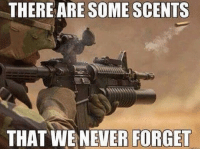 Guns, Memes, and Patriotic: THERE ARE SOME SCENTS  THAT WE NEVER FORGET . ✅ Double tap the pic ✅ Tag your friends ✅ Check link in my bio for badass stuff - usarmy 2ndamendment soldier navyseals gun flag army operator troops tactical sniper armedforces k9 weapon patriot marine usmc veteran veterans usa america merica american coastguard airman usnavy militarylife military airforce libertyalliance