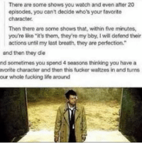"""Memes, 🤖, and Episodes: There are some shows you watch and even after 20  episodes, you can't decide who's your favorite  character.  Then there are some shows that, within five minutes,  you're like it's them, they're my bby, lwil defend their  actions until my last breath, they are perfection.""""  and then they die  nd sometimes you spend 4 seasons thinking you have a  vorite character and then this fucker waltzes in and turns  our whale fucking life around I'm gonna start posting more... Hopefully"""