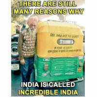 Memes, Free, and India: THERE ARE STILI  MANY REASONS WHY  FREE AMBULANCE FOR INJURED  IN ROAD ACCIDENT  CNG  DL6S  Y 2252  So  INDIA IS GAELED  INCREDIBLE INDIA Jai Hind bcbaba