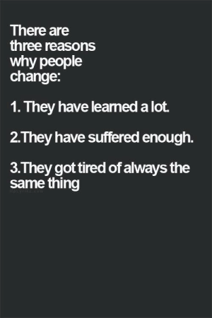 Quotes, Stuff, and Relatable: There are  three reasons  why people  change:  1. They have learned a lot.  2.They have suffered enough.  3. They got tired of always the  same thing Why people change  Follow for more relatable quotes and other great stuff!