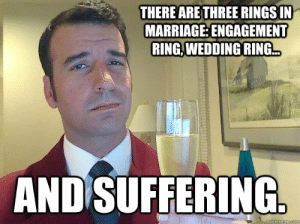 Most Hilarious Indian Wedding Memes that Went Viral: THERE ARE THREE RINGSIN  MARRIAGE: ENGAGEMENT  RING,WEDDING RING  AND SUFFERING Most Hilarious Indian Wedding Memes that Went Viral