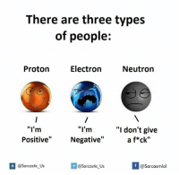 """Electronical: There are three types  of people:  Electron  Proton  Neutron  """"I'm  """"I'm  """"I don't give  a f*ck""""  Positive""""  Negative""""  If @Sarcastic Us  @Sarcasmlol  @sarcastic Us"""