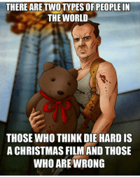 🙌 Yippee Ki Yay Mother Fucker: THERE ARE TINOTYPES OF PEOPLE IN  THE WORLD  THOSE WHO THINK DIE HARD IS  A CHRISTMAS FILMAND THOSE  WHO ARE WRONG 🙌 Yippee Ki Yay Mother Fucker