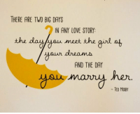 Love, Memes, and Ted: THERE ARE TWO BIG DAYS  IN ANY LOVE STORY  the daulyaun meet the gurl at  your dream  AND THE DAY  her.  -TED MOSBY #HIMYM https://t.co/2VnfKDuFPI