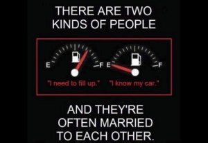 "Memes, 🤖, and Car: THERE ARE TWO  KINDS OF PEOPLE  ""I need to fill up.""  ""I know my car.""  AND THEY'RE  OFTEN MARRIED  TO EACH OTHER. I may know a few couples like this...."