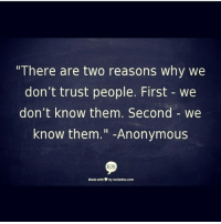 "truth trust quotes: ""There are two reasons why we  don't trust people. First we  don't know them. Second we  know them  Anonymous  RITE  Made with Dyrectethis com truth trust quotes"