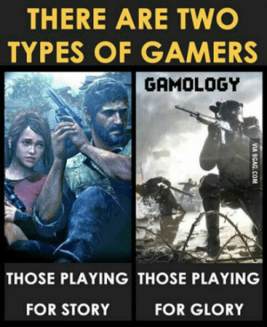 Glory, Story, and For: THERE ARE TWO  TYPES OF GAMERS  GAMOLOGY  THOSE PLAYING THOSE PLAYING  FOR STORY  FOR GLORY There Are!