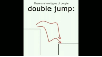 Double, There Are Two Types of People, and People: There are two types of people.  double jump: There are 2 types of gamers. https://t.co/Rh4DGhiWx0
