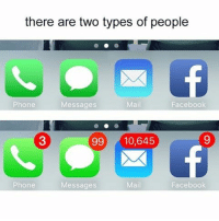 there are two types of people  Phone  Mail  Facebook  Messages  3 99 10,645  Phone  Mail  Facebook  Messages which one are you