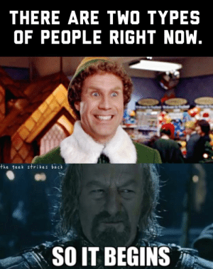 Funny, Back, and Via: THERE ARE TWO TYPES  OF PEOPLE RIGHT NOW.  the geek strikes back  SO IT BEGINS Two types of people via /r/funny https://ift.tt/2yOZXiF