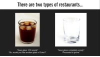 """Memes, Http, and Restaurants: There are two types of restaurants..  *Sees glass 10% empty*  Sir, would you like another glass of Coke?""""  *Sees glass completely empty*  Proceeds to ignore* <p>Two types of restaurants via /r/memes <a href=""""http://ift.tt/2owdiaq"""">http://ift.tt/2owdiaq</a></p>"""