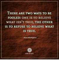 True, Http, and What Is: THERE ARE TWO WAYS TO BE  FOOLED: ONE IS TO BELIEVE  WHAT ISN T TRUE, THE OTHER  IS TO REFUSE TO BELIEVE WHAT  IS TRUE.  - Soren Kierkegaard  wake up world http://wakeup-world.com