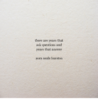 Answer, Ask, and Questions: there are years that  ask questions and  years that answer  zora neale hurston