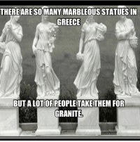 Memes, Puns, and Lost: THERE ARESO MANY MARBLEOUSSTATUESSIN  GREECE  BUTALOTOFPEOPLETAKE THEM FOR  GRANITE I've lost my marbles 😂😭, follow me @punlifestyle for more puns 💕