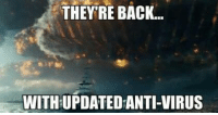 Memes, Anti, and Back: THERE BACK..  WITH UPDATED ANTI-VIRUS