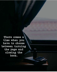 Book, Time, and Page: There comes a  time when you  have to choose  between turning  the page and  closing the  book.