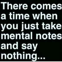 Time, You, and Real: There comes  a time when  you just take  mental notes  and say  nothing Real sh*t 💯 https://t.co/cajtJm6LuC
