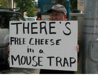 Memes, Trap, and Free: THERE  FREE CHEESE  in o  MOUSE TRAP Why the welfare state is so dangerous summed up with one brilliant sign!