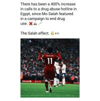 A 400: There has been a 400% increase  in calls to a drug abuse hotline in  Egypt, since Mo Salah featured  in a campaign to end drug  The Salah effect. C  M.SALAH