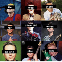 1992 - Present. - Jordan: there  He  was  blink-182  when  for  else  was  no one 1992 - Present. - Jordan