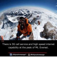 Internet, Memes, and Mount Everest: There is 3G cell service and high speed internet  capability at the peak of Mt. Everest  /didyouknowpage  @didyouknowpage