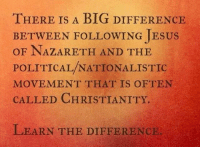 "My first thought is ""sad but true"".. <3 (michele): THERE IS A BIG DIFFEHR  THERE IS A BIG DIFFERENCE  BETWEEN FOLLOWING JESUS  OF NAZARETH AND THE  POLITICAL/NATIONALISTIC  MOVEMENT THAT IS OFTEN  CALLED CHRISTIANITY.  LEARN THE DIFFERENCIE My first thought is ""sad but true"".. <3 (michele)"